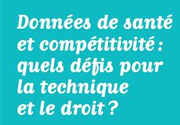 Colloque : Données de santé et compétitivité, quels défis pour la technique et le droit ?